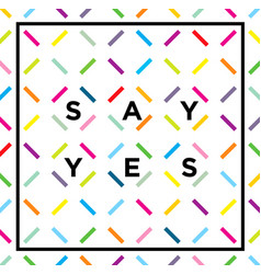 Always say yes motivation quote grunge speech vector