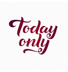 Today only logo today only calligraphic print for vector