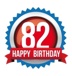 Eighty two years happy birthday badge ribbon vector