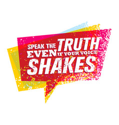 speak the truth even if your voice shakes vector image