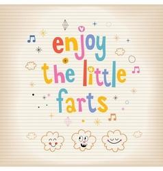Enjoy the little farts card vector