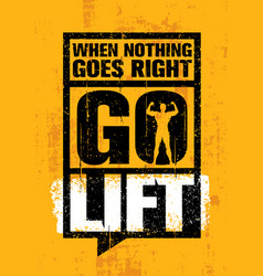 when nothing goes right - go lift inspiring vector image vector image