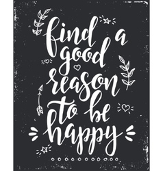 Find a good reason to be happy Inspirational vector image