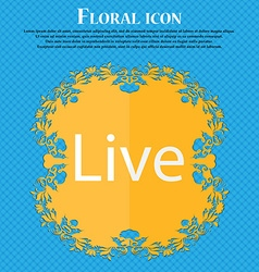 Live sign icon floral flat design on a blue vector