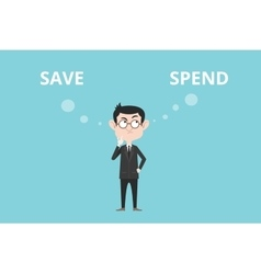 Save or spend concept with businessman standing vector