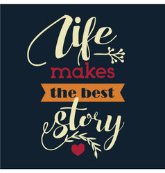 Life makes the best story vector
