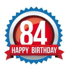 Eighty four years happy birthday badge ribbon vector