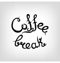 Hand-drawn Lettering Coffee break vector image