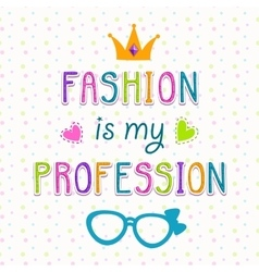 Fashion is my profession vector
