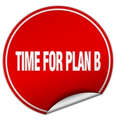Time for plan b round red sticker isolated on vector