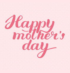 happy mother s day greeting card calligraphy vector image vector image