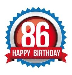 Eighty six years happy birthday badge ribbon vector