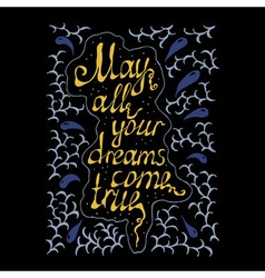 May all your dreams come true hand lettering text vector