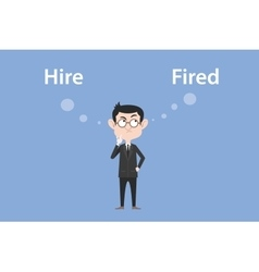 Hire or fired concept with businessman standing vector