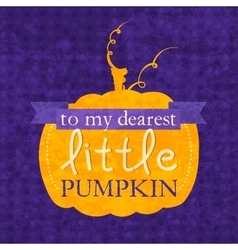 To my dearest little pumpkin halloween phrase vector