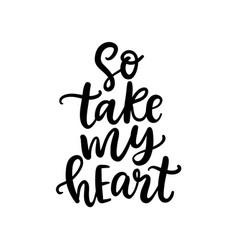 So take my heart hand written lettering vector