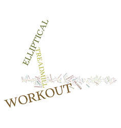 Elliptical workout vs treadmill workout text vector