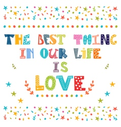 The best thing in our life is love inspirational vector