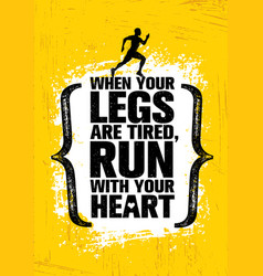 When your legs are tired run with your heart vector