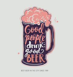 Good people drink good beer mug with foam vector