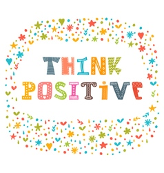Think positive motivational slogan inspirational vector