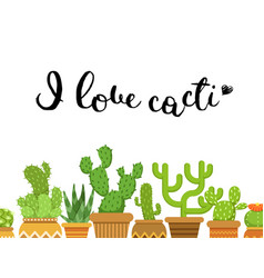 With cacti in pots i love vector