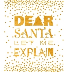 Dear santa let me explain gold inscription vector