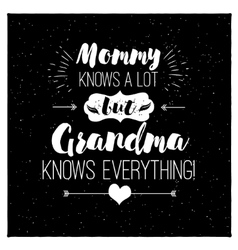 quote - mommy knows a lot But grandma vector image vector image