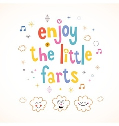 Enjoy the little farts vector