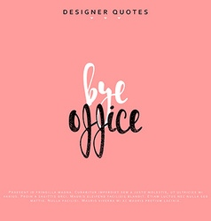 Bye office inscription hand drawn calligraphy vector