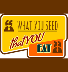 Motivation quote what you seed that eat vector