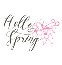 Handwritten inscription hello spring with flowers vector
