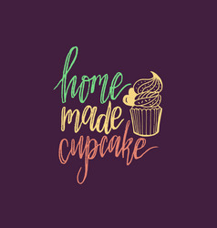 home made cupcake lettering calligraphy vector image