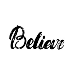 Believe hand written calligraphy lettering for vector