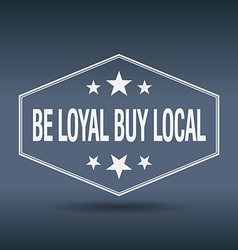 Be loyal buy local hexagonal white vintage retro vector