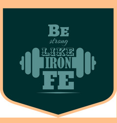 Be strong like iron gym motivation quote vector