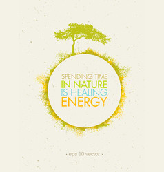 spending time in nature is healing energy eco vector image vector image
