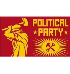 Worker holding a hammer - political party poster vector