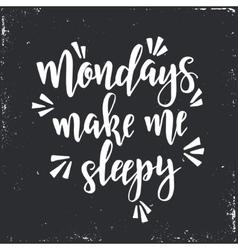 Mondays make me sleepy inspirational hand vector
