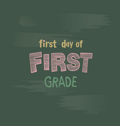first day of 1st grade chalk lettering on a blackb vector image