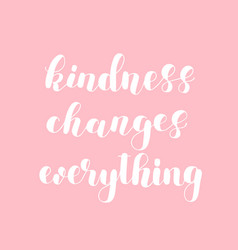 Kindness changes everything vector
