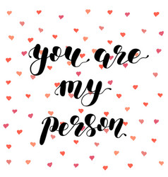 You are my person brush lettering vector