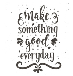 Make something good every day inspirational vector