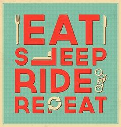 Eat sleep ride repeat quote typographic design vector