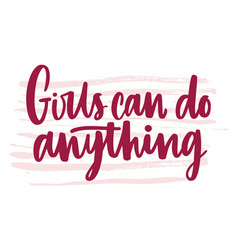 girls can do anything inscription handwritten with vector image