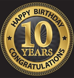 10 years happy birthday congratulations gold label vector