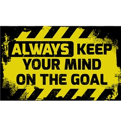 Always keep your mind on the goal sign vector image