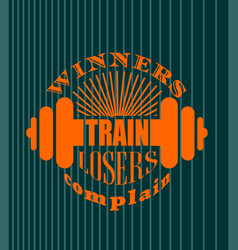 Winners train losers complain motivation quote vector