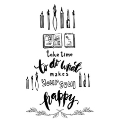Take time to do what makes your soul happy vector
