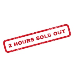 2 hours sold out text rubber stamp vector